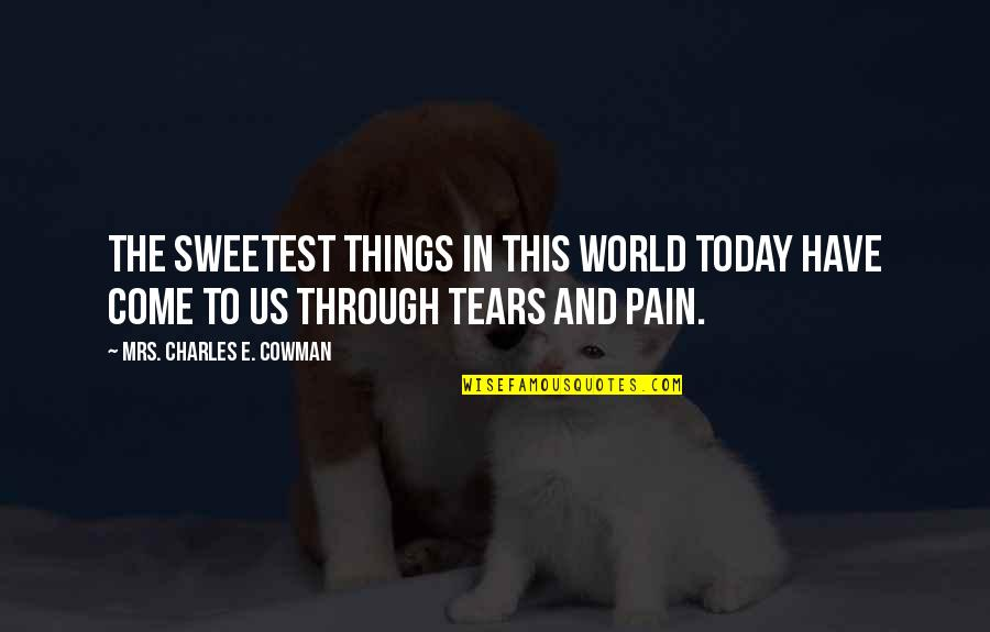 Tears And Pain Quotes By Mrs. Charles E. Cowman: The sweetest things in this world today have