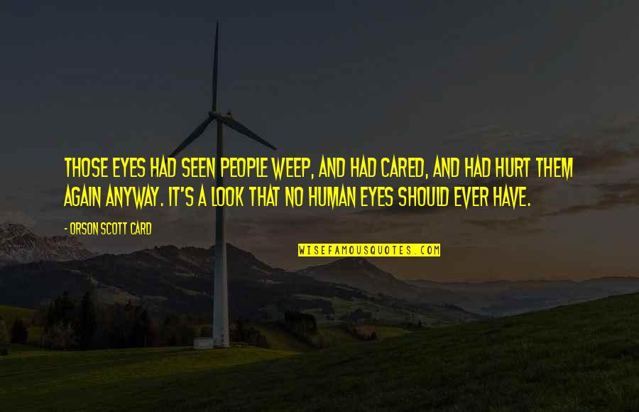 Tears And Pain Quotes By Orson Scott Card: Those eyes had seen people weep, and had