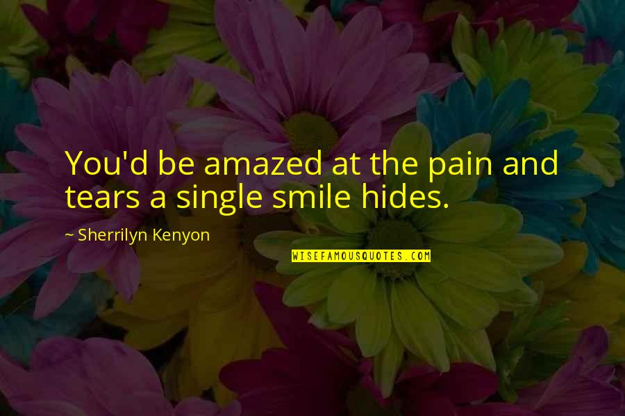Tears And Pain Quotes By Sherrilyn Kenyon: You'd be amazed at the pain and tears