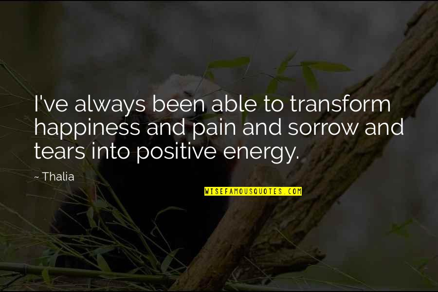 Tears And Pain Quotes By Thalia: I've always been able to transform happiness and