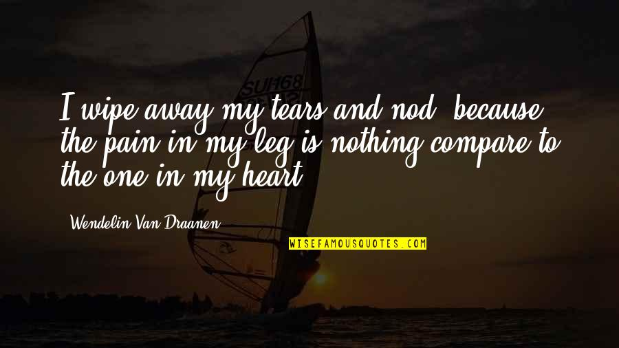 Tears And Pain Quotes By Wendelin Van Draanen: I wipe away my tears and nod, because