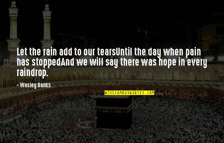 Tears And Pain Quotes By Wesley Banks: Let the rain add to our tearsUntil the