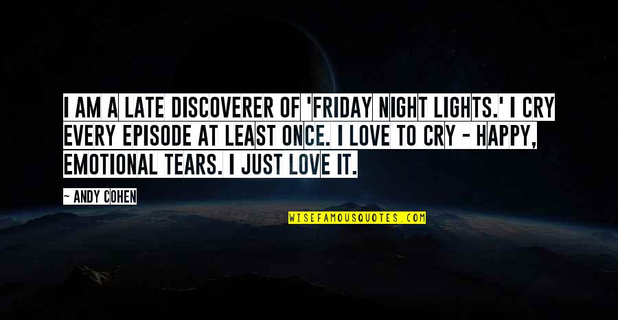 Tears I Cry Quotes By Andy Cohen: I am a late discoverer of 'Friday Night