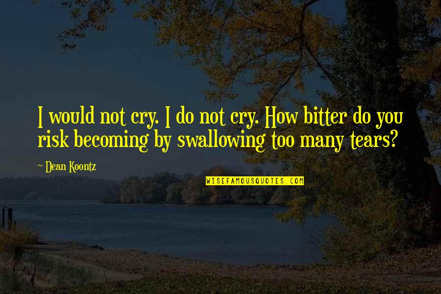 Tears I Cry Quotes By Dean Koontz: I would not cry. I do not cry.