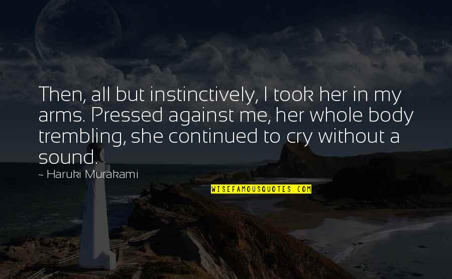 Tears I Cry Quotes By Haruki Murakami: Then, all but instinctively, I took her in