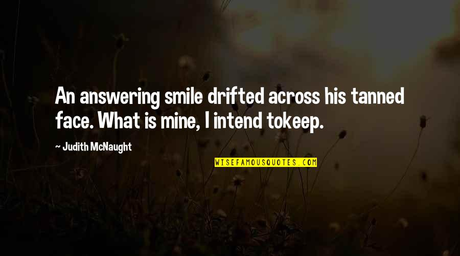 Tears I Cry Quotes By Judith McNaught: An answering smile drifted across his tanned face.