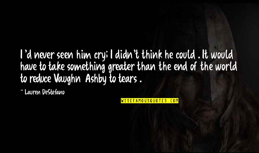 Tears I Cry Quotes By Lauren DeStefano: I 'd never seen him cry; I didn't