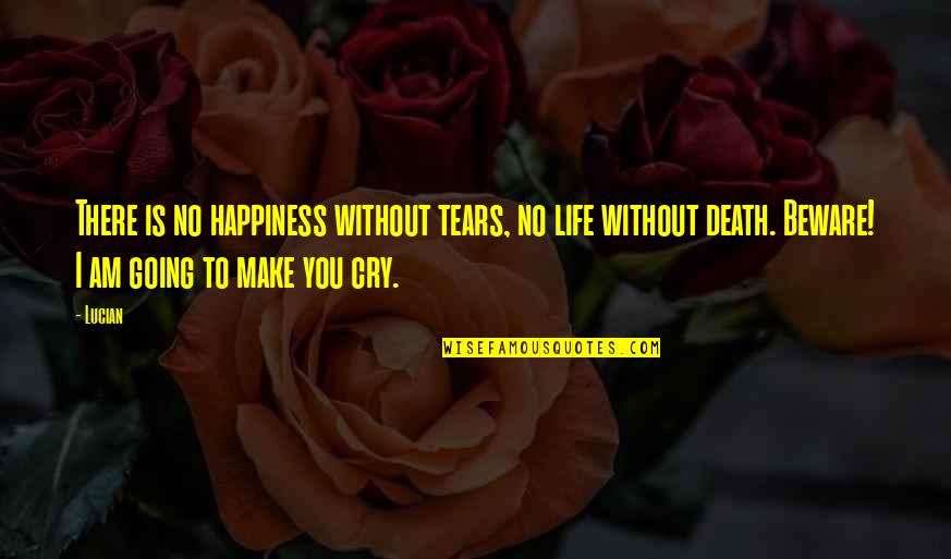 Tears I Cry Quotes By Lucian: There is no happiness without tears, no life