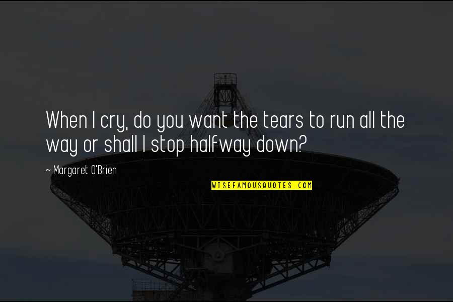 Tears I Cry Quotes By Margaret O'Brien: When I cry, do you want the tears