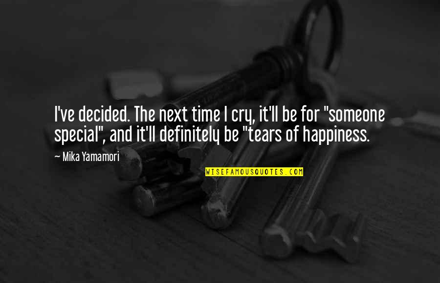Tears I Cry Quotes By Mika Yamamori: I've decided. The next time I cry, it'll
