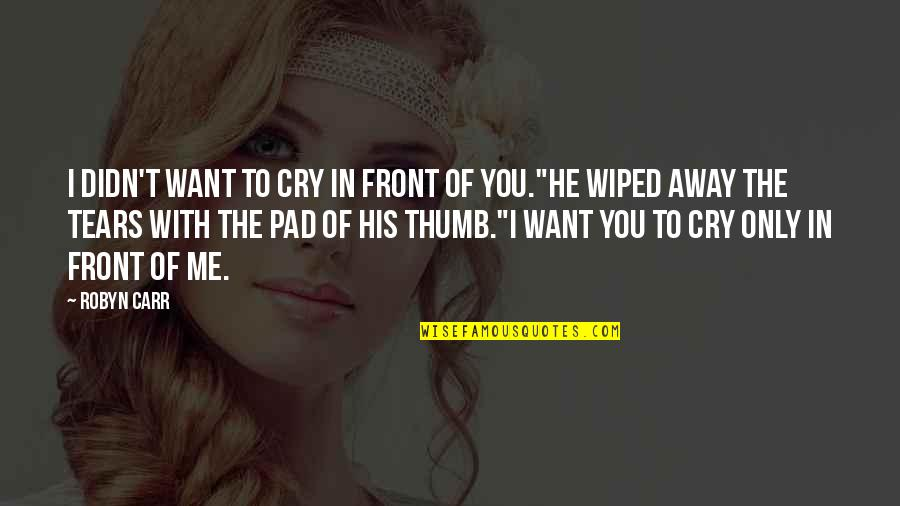 Tears I Cry Quotes By Robyn Carr: I didn't want to cry in front of