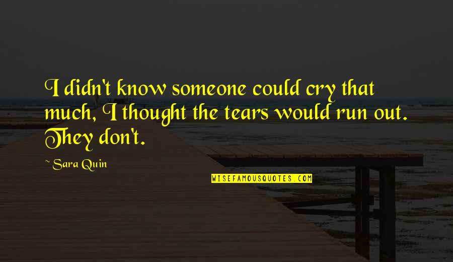 Tears I Cry Quotes By Sara Quin: I didn't know someone could cry that much,