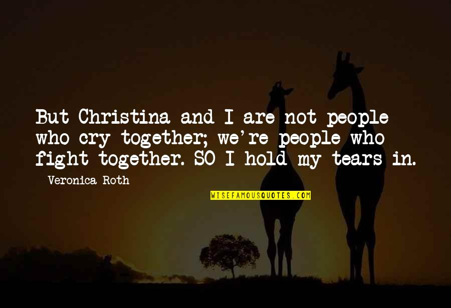 Tears I Cry Quotes By Veronica Roth: But Christina and I are not people who