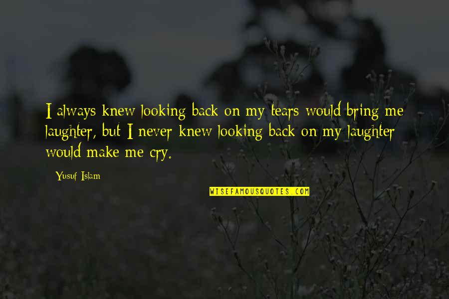 Tears I Cry Quotes By Yusuf Islam: I always knew looking back on my tears