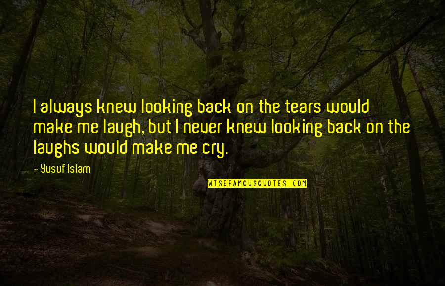 Tears I Cry Quotes By Yusuf Islam: I always knew looking back on the tears