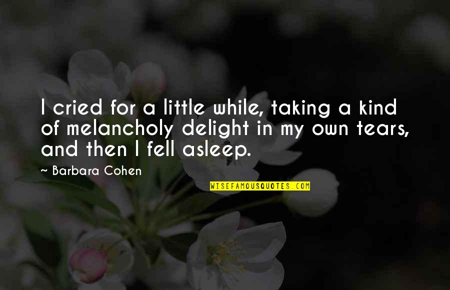 Tears I've Cried Quotes By Barbara Cohen: I cried for a little while, taking a