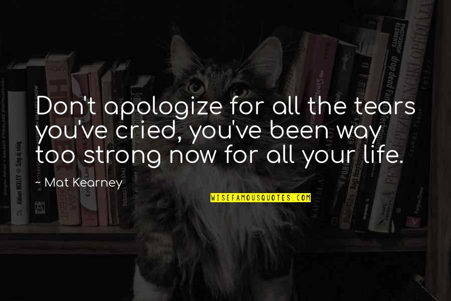 Tears I've Cried Quotes By Mat Kearney: Don't apologize for all the tears you've cried,