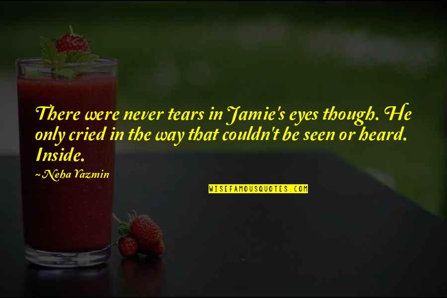Tears I've Cried Quotes By Neha Yazmin: There were never tears in Jamie's eyes though.