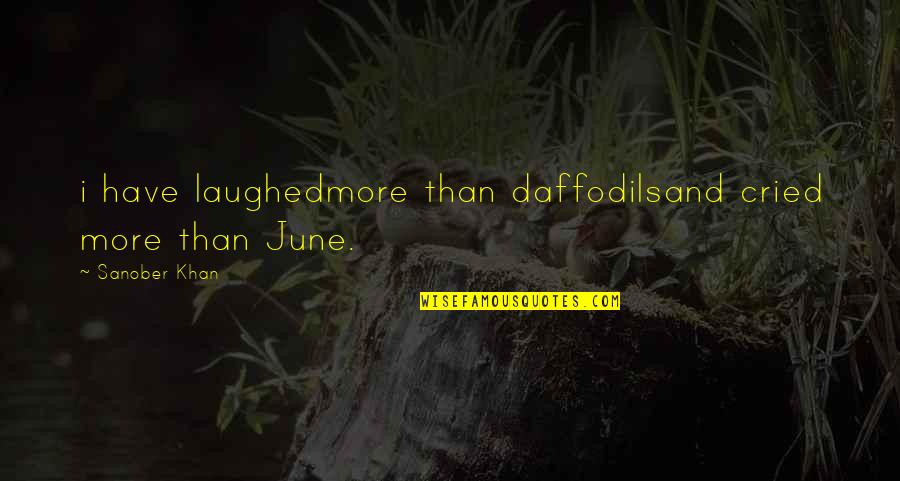 Tears I've Cried Quotes By Sanober Khan: i have laughedmore than daffodilsand cried more than