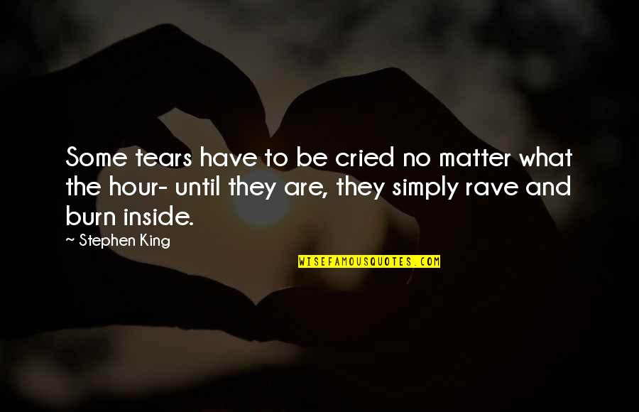 Tears I've Cried Quotes By Stephen King: Some tears have to be cried no matter