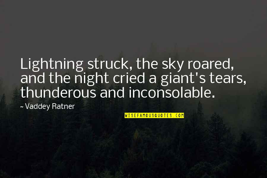 Tears I've Cried Quotes By Vaddey Ratner: Lightning struck, the sky roared, and the night