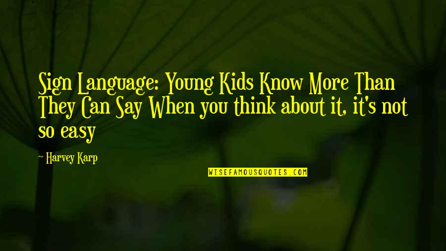Tebbit Quotes By Harvey Karp: Sign Language: Young Kids Know More Than They