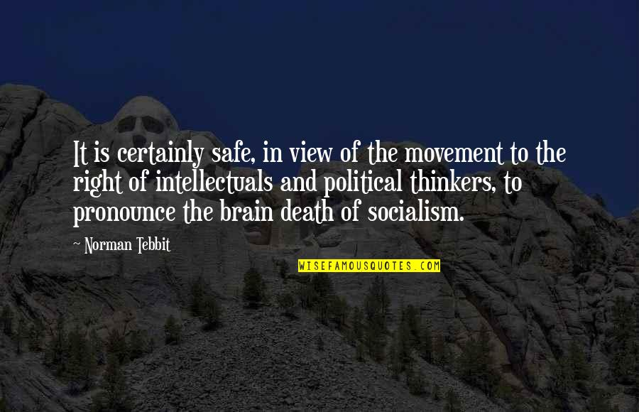 Tebbit Quotes By Norman Tebbit: It is certainly safe, in view of the