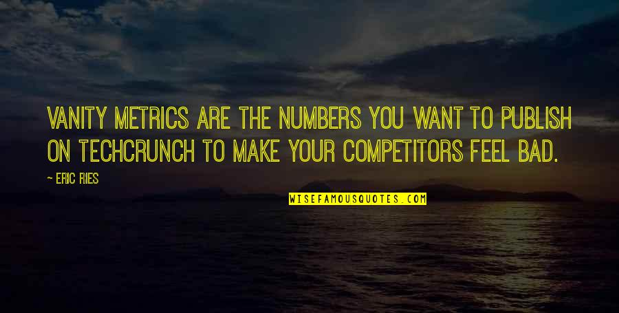 Techcrunch Quotes By Eric Ries: Vanity metrics are the numbers you want to