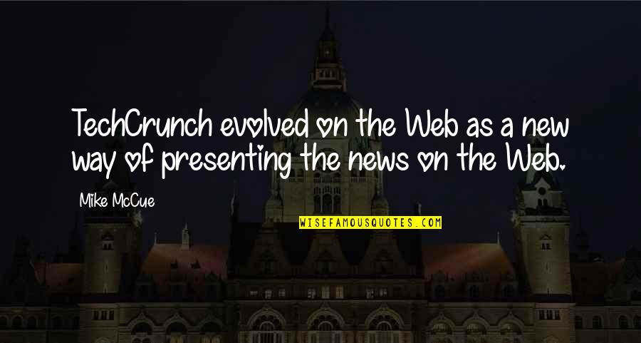 Techcrunch Quotes By Mike McCue: TechCrunch evolved on the Web as a new