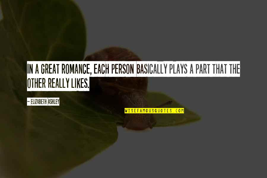 Technical Education Quotes By Elizabeth Ashley: In a great romance, each person basically plays