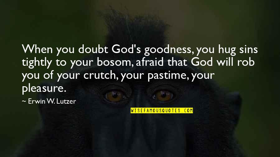 Technical Education Quotes By Erwin W. Lutzer: When you doubt God's goodness, you hug sins