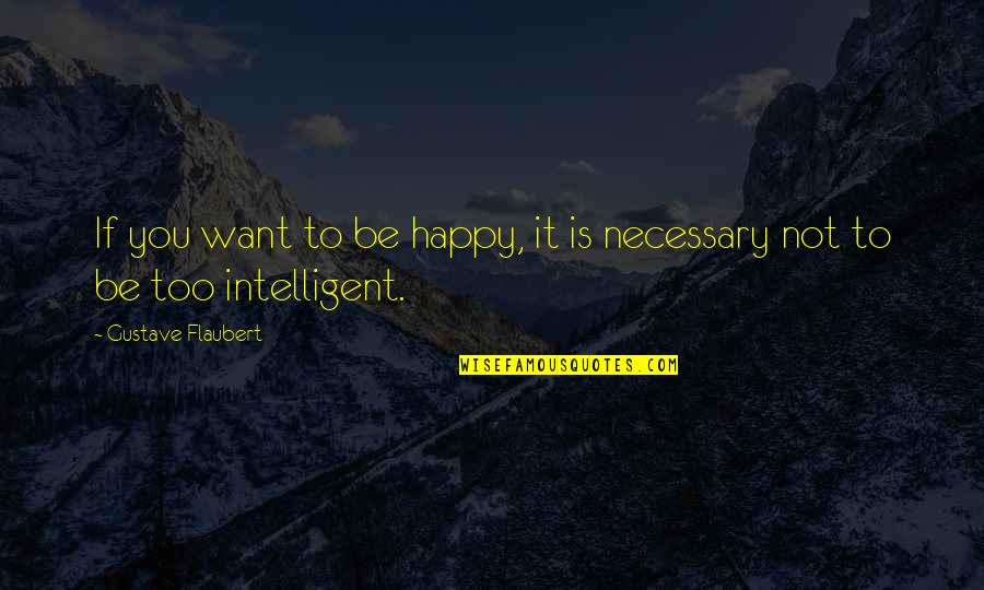 Technical Education Quotes By Gustave Flaubert: If you want to be happy, it is