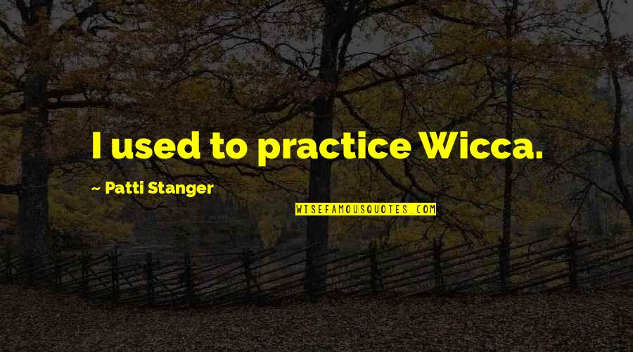 Technical Education Quotes By Patti Stanger: I used to practice Wicca.