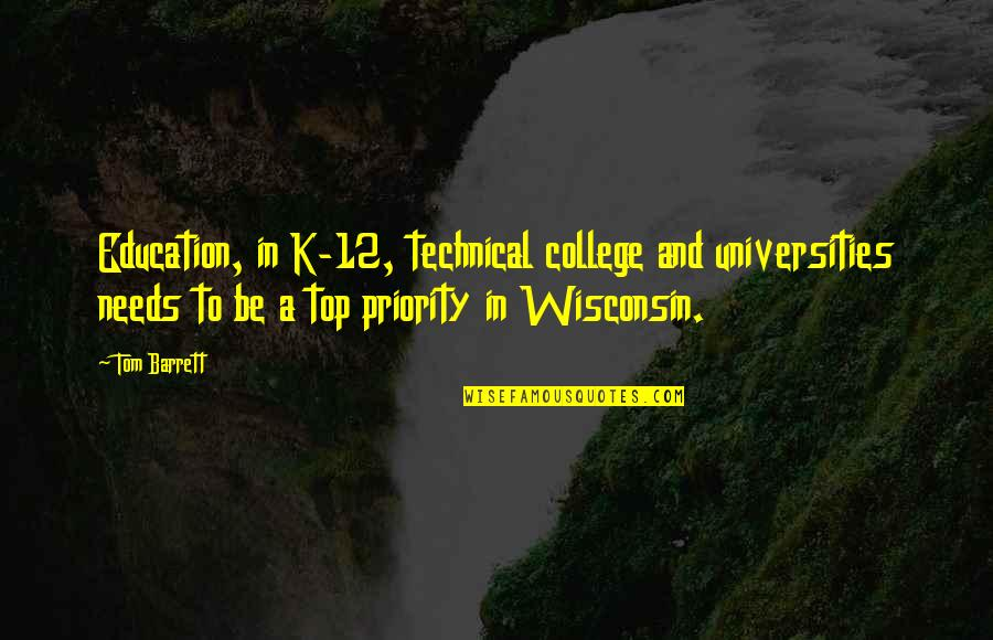 Technical Education Quotes By Tom Barrett: Education, in K-12, technical college and universities needs