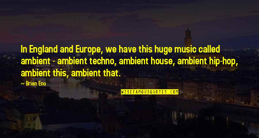 Techno Quotes By Brian Eno: In England and Europe, we have this huge