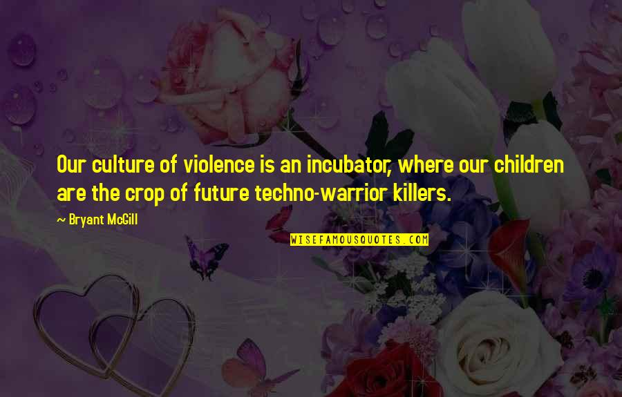 Techno Quotes By Bryant McGill: Our culture of violence is an incubator, where