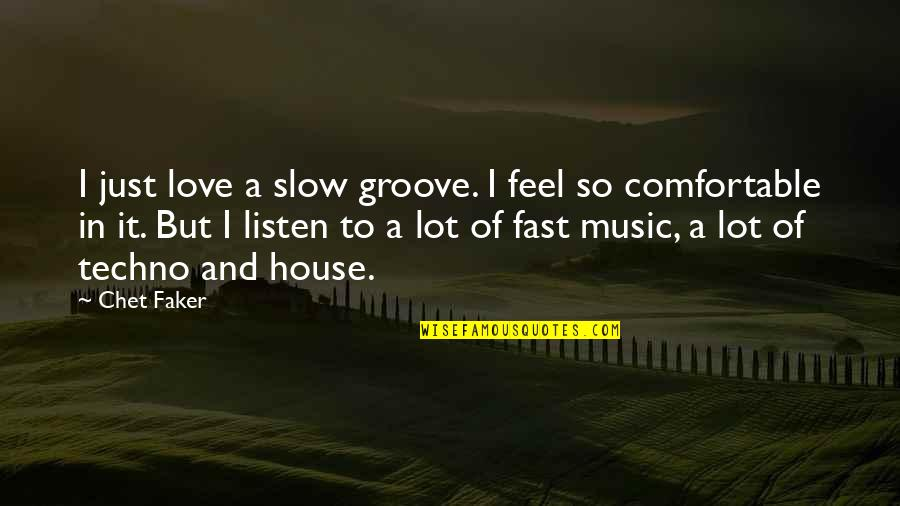 Techno Quotes By Chet Faker: I just love a slow groove. I feel