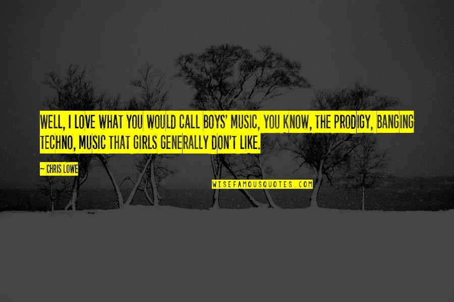 Techno Quotes By Chris Lowe: Well, I love what you would call boys'