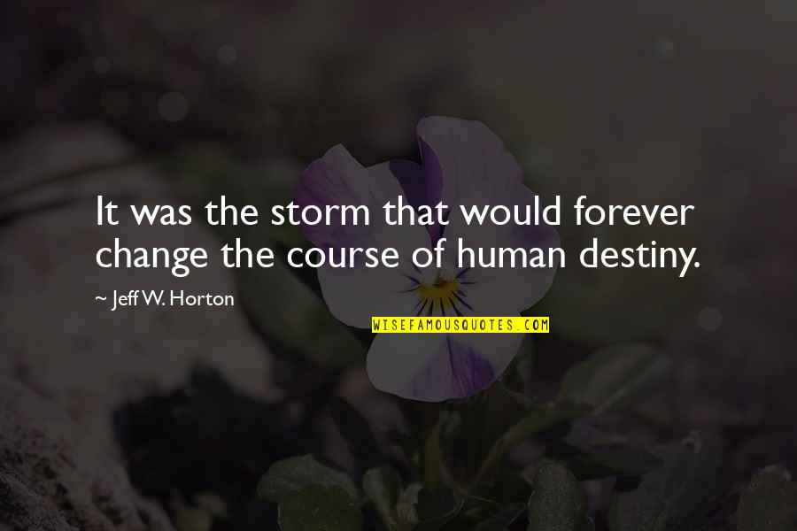 Techno Quotes By Jeff W. Horton: It was the storm that would forever change