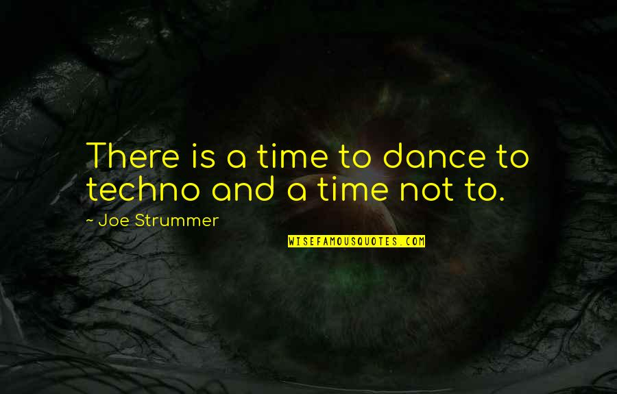 Techno Quotes By Joe Strummer: There is a time to dance to techno
