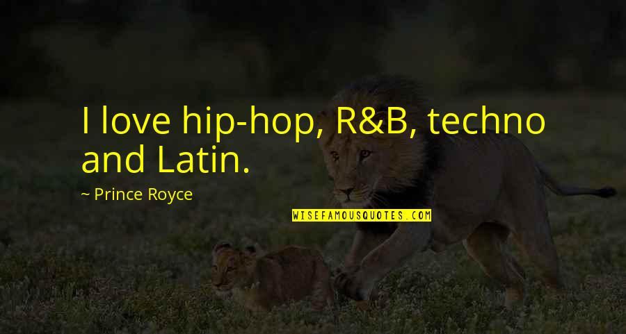 Techno Quotes By Prince Royce: I love hip-hop, R&B, techno and Latin.