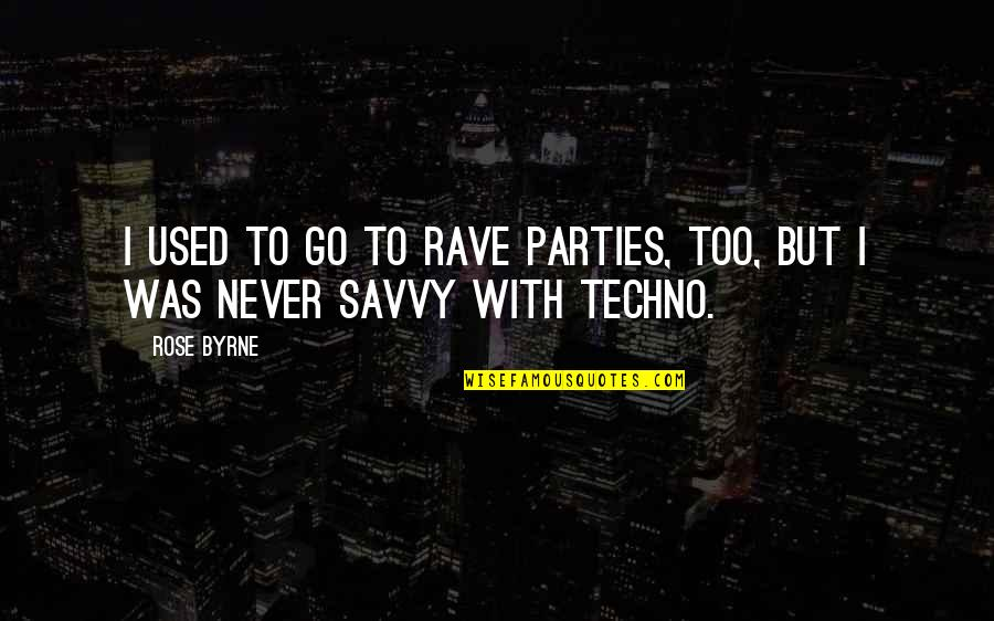 Techno Quotes By Rose Byrne: I used to go to rave parties, too,