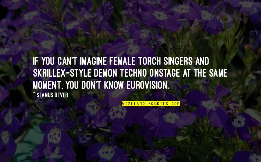 Techno Quotes By Seamus Dever: If you can't imagine female torch singers and