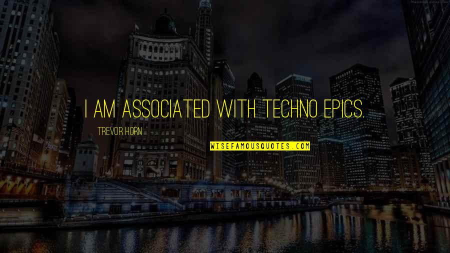 Techno Quotes By Trevor Horn: I am associated with techno epics.
