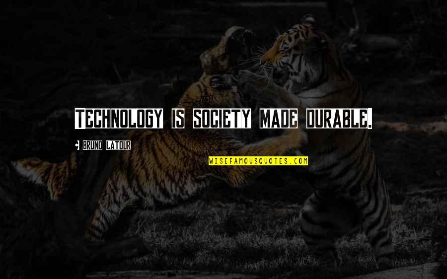 Technology And Our Society Quotes By Bruno Latour: Technology is society made durable.