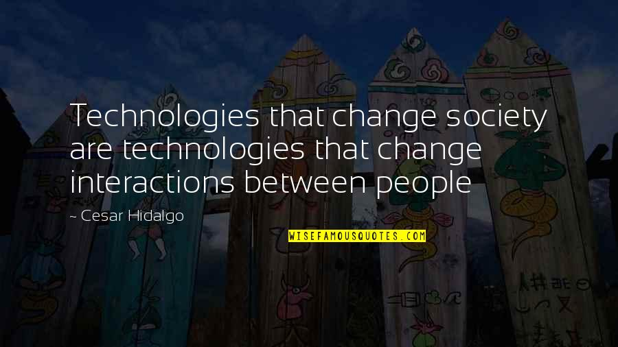 Technology And Our Society Quotes By Cesar Hidalgo: Technologies that change society are technologies that change