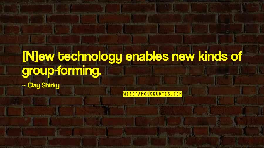 Technology And Our Society Quotes By Clay Shirky: [N]ew technology enables new kinds of group-forming.