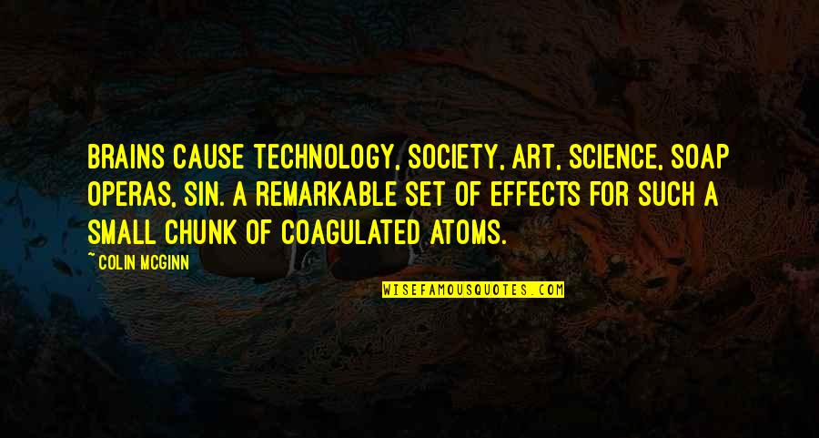 Technology And Our Society Quotes By Colin McGinn: Brains cause technology, society, art, science, soap operas,