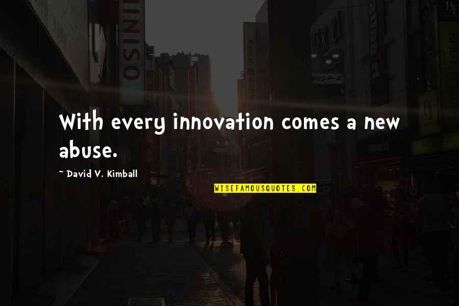 Technology And Our Society Quotes By David V. Kimball: With every innovation comes a new abuse.