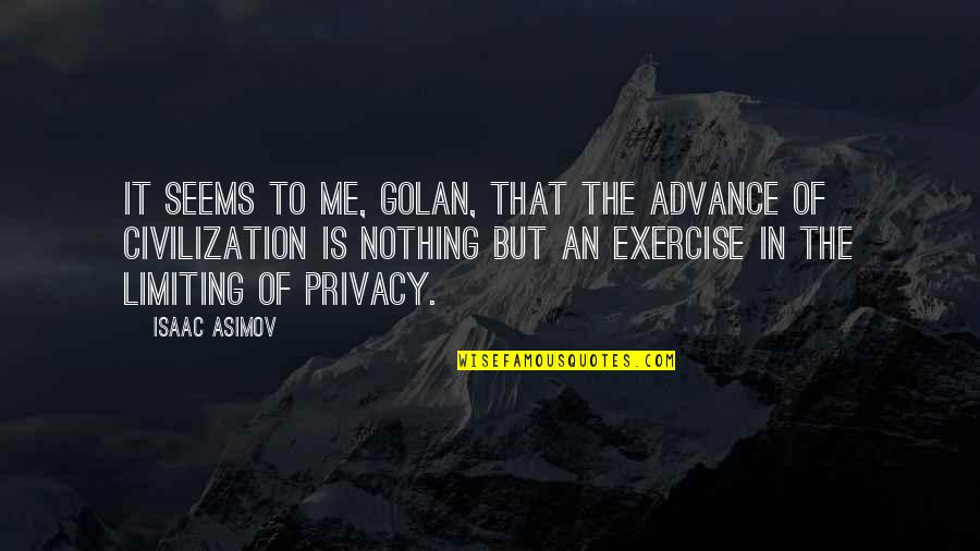 Technology And Our Society Quotes By Isaac Asimov: It seems to me, Golan, that the advance